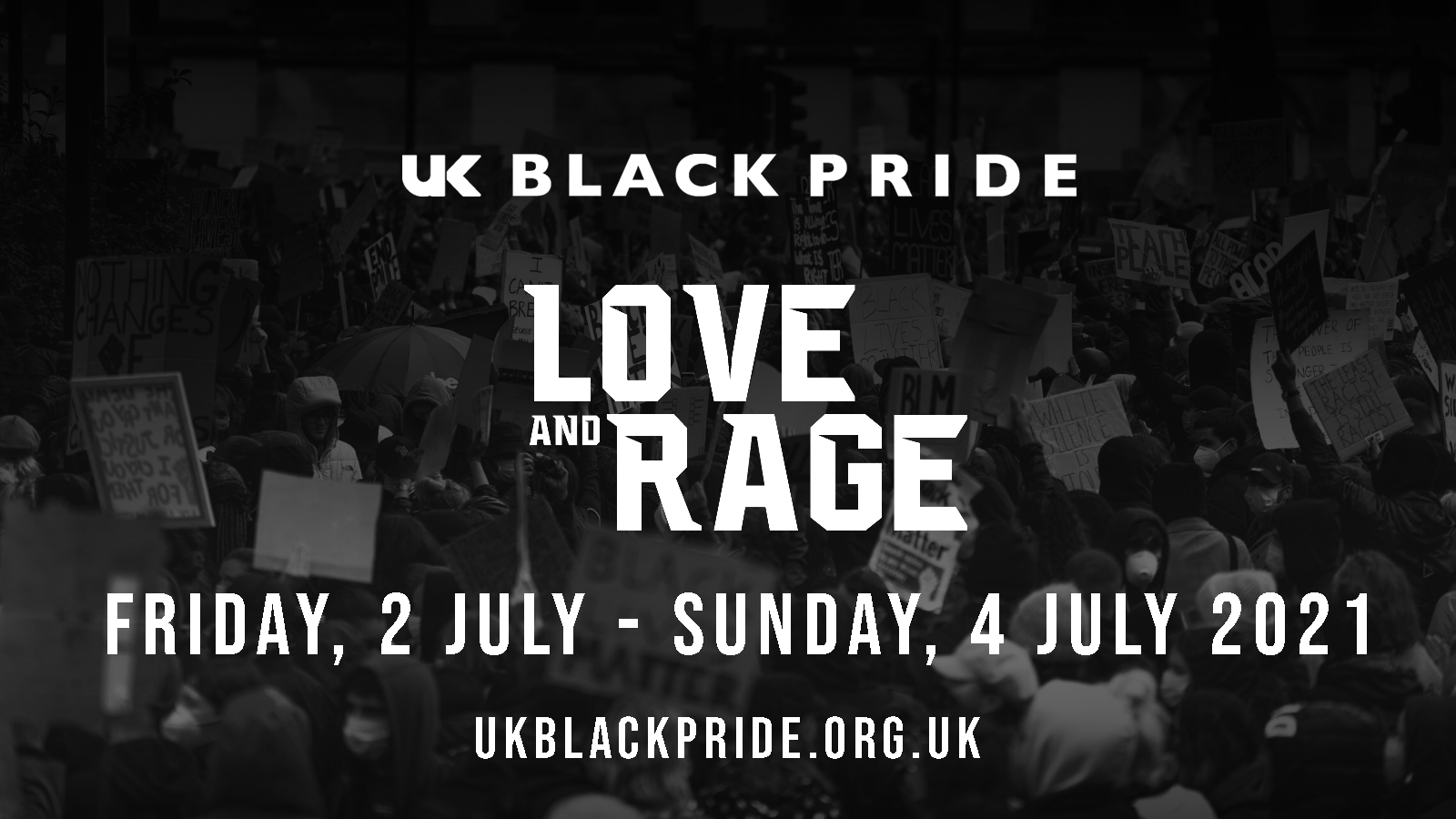 White text on top of a black and white image of a march. Text reads: UK Black Pride. Love and race. Friday 2 July - Sunday 4 July. UKBlackPride.org.uk